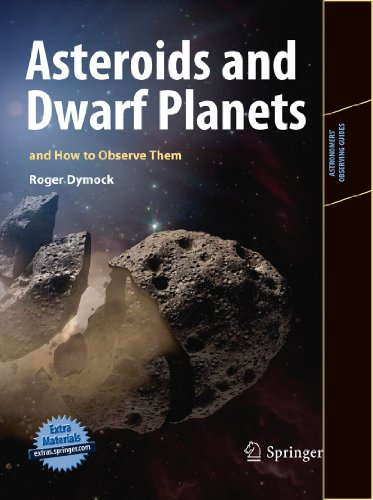 Asteroids and Dwarf Planets and How to Observe Them (Astronomers' Observing Guides)