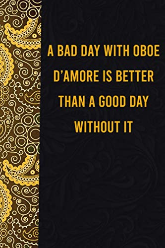 A bad day with oboe d'amore is better than a good day without it: funny notebook for presents, cute journal for writing, journaling & note taking, ... for relatives - quotes register for lovers
