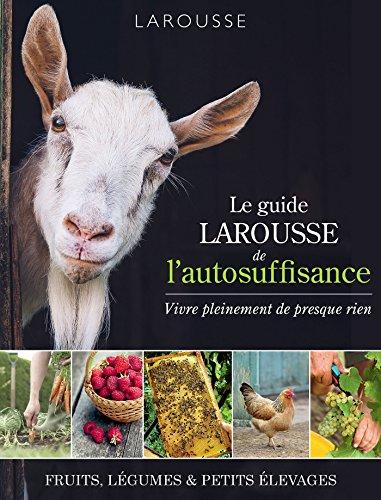 GUIDE LAROUSSE DE L'AUTOSUFFISANCE (LE)