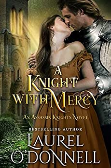 A Knight With Mercy: Book 2 of the Assassin Knights Series by [Laurel O'Donnell]