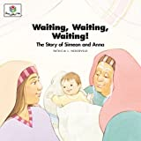 Waiting, Waiting, Waiting! The Story of Simeon and Anna (God Loves Me)