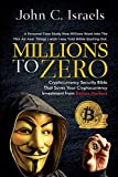 Millions to Zero: Cryptocurrency Security Bible That Saves Your Cryptocurrency Investments from Badass Hackers