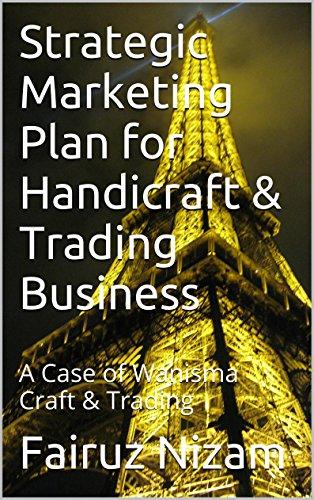 Strategic Marketing Plan for Handicraft & Trading Business: A Case of Wanisma Craft & Trading (English Edition)