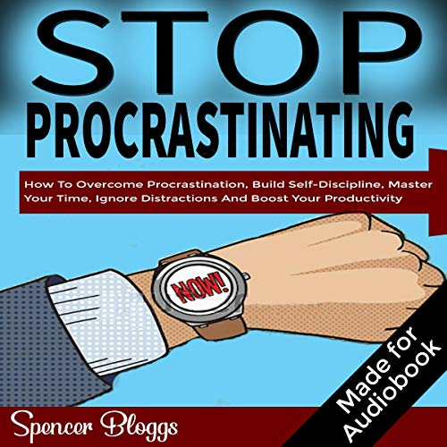Stop Procrastinating: How to Overcome Procrastination, Build Self-Discipline, Master Your Time, Ignore Distractions and Boost Your Productivity cover art