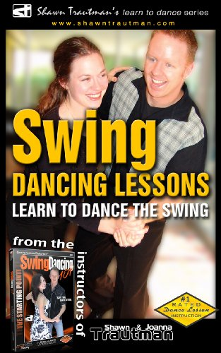 Swing Dancing Lessons: Learn to Dance the Swing (Shawn Trautman's Learn To Dance Series Book 2)