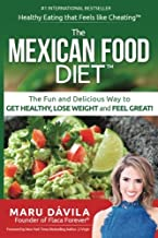 The Mexican Food Diet: Healthy Eating that feels like cheating