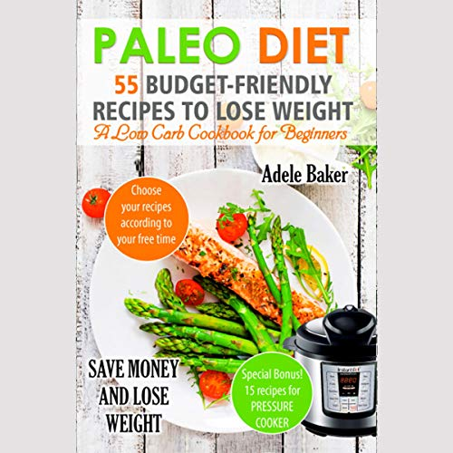 Paleo Diet: 55 Budget-Friendly Recipes to Lose Weight     A Low Carb Cookbook for Beginners              By:                                                                                                                                 Adele Baker                               Narrated by:                                                                                                                                 Lynette                      Length: 1 hr and 57 mins     Not rated yet     Overall 0.0