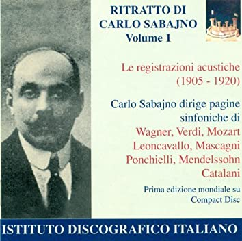 Orchestral Music - Wagner, R. / Verdi, G. / Mozart, W.A. / Mendelssohn, Felix / Mascagni, P. (Portrait of Carlo Sabajno, Vol. 1) (1905-1920)
