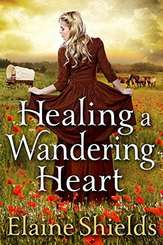 Healing A Wandering Heart: A Historical Western Romance Book by [Elaine Shields]