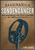 Faszination Sondengänger: Das Handbuch für Schatzsucher mit Metalldetektor (Real Life Adventures) (German Edition)