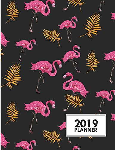 2019 Planner: 8.5x11 Pink Flamingos Weekly 2019 Planner Yearly Agenda (1 January - 31 December 2019 )