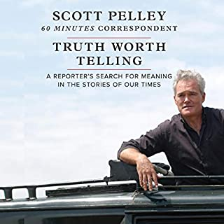 Truth Worth Telling     A Reporter's Search for Meaning in the Stories of Our Times              By:                                                                                                                                 Scott Pelley                               Narrated by:                                                                                                                                 Scott Pelley                      Length: 13 hrs and 30 mins     Not rated yet     Overall 0.0