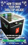 HOW TO MAKE YOUR OWN TABLETOP ARCADE: FOR ATARI 2600, 5200, 7800, COLECOVISION & INTELLIVISION SYSTEMS
