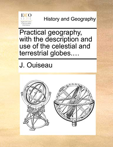 Practical geography, with the description and use of the celestial and terrestrial globes....