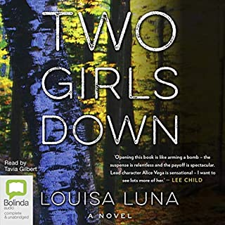 Two Girls Down                   By:                                                                                                                                 Louisa Luna                               Narrated by:                                                                                                                                 Tavia Gilbert                      Length: 12 hrs and 3 mins     7 ratings     Overall 3.6