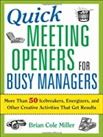 Quick Meeting Openers for Busy Managers: More Than 50 Icebreakers, Energizers, and Other Creative Activities That Get Results by Brian Miller(2008-06-02)