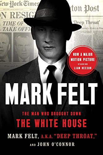 Mark Felt: The Man Who Brought Down the White House (English Edition)