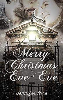 Merry Christmas Eve Eve: A heart-warming Christmas romance novella short read by [Jennifer Nice]
