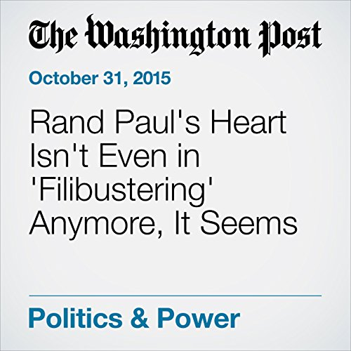 Rand Paul's Heart Isn't Even in 'Filibustering' Anymore, It Seems cover art