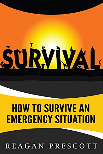 Survival: How to Survive an Emergency Situation by [Reagan Prescott]