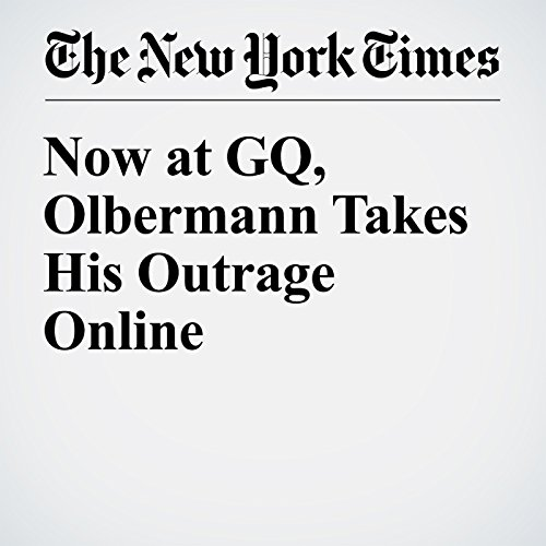 Now at GQ, Olbermann Takes His Outrage Online cover art