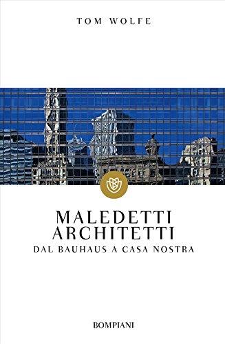 Maledetti architetti: Dal Bauhaus a casa nostra