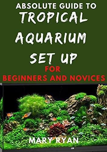 Absolute Guide To Tropical Aquarium Set Up For Beginners And Novices (English Edition)
