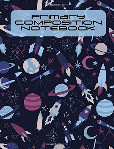 Primary Composition Notebook: Story Paper Journal Grades K-2 & 3 - Dashed Midline and Picture Space School Exercise Book 120 sheets. Rocket and Space Themed Cover.