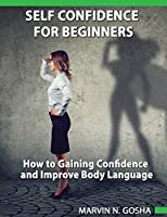 Self confidence for beginners - How to gaining confidence and improve body language