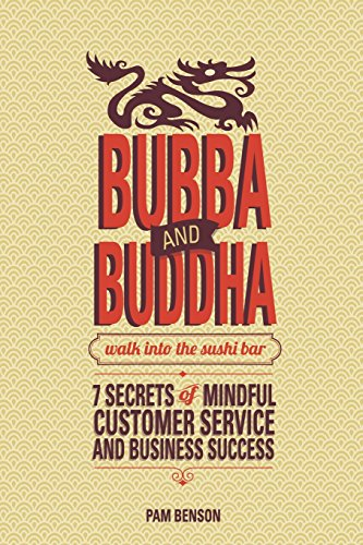 Bubba and Buddha Walk Into the Sushi Bar: 7 Secrets of Mindful Customer Service and Business Success