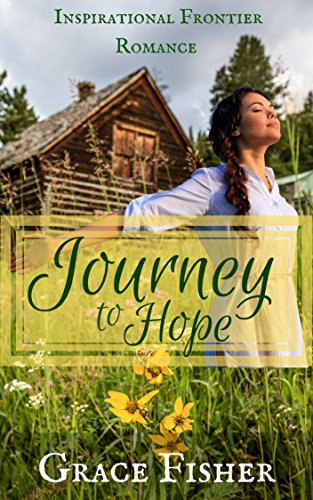 Journey to Hope: Inspirational Pioneer Frontier Romance Novella by [Grace Fisher]