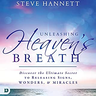 Unleashing Heaven's Breath     Discover the Ultimate Secret to Releasing Signs, Wonders, and Miracles              By:                                                                                                                                 Steve Hannett                               Narrated by:                                                                                                                                 William Crockett                      Length: 9 hrs and 2 mins     Not rated yet     Overall 0.0