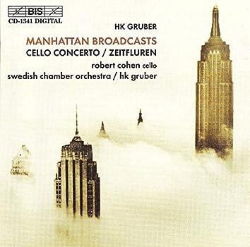 Gruber, H.K.: Manhattan Broadcasts / Cello Concerto / Zeitfluren (Timescapes)