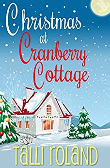 Christmas at Cranberry Cottage: A Warm, Uplifting Short Story about the Real Meaning of Home by [Talli Roland]