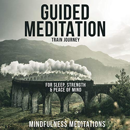 Guided Meditation Train Journey: For Sleep, Strength and Peace of Mind audiobook cover art