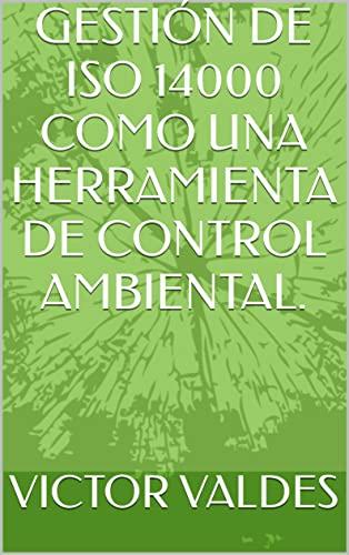 GESTIÓN DE ISO 14000 COMO UNA HERRAMIENTA DE CONTROL AMBIENTAL.