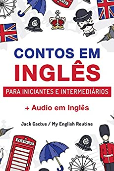 Aprenda Inglês com Contos Incríveis para Iniciantes e Intermediários: Melhore sua Habilidade de Leitura e Compreensão Auditiva em Inglês (English Edition) por [My English Routine Team, Jack Cactus]