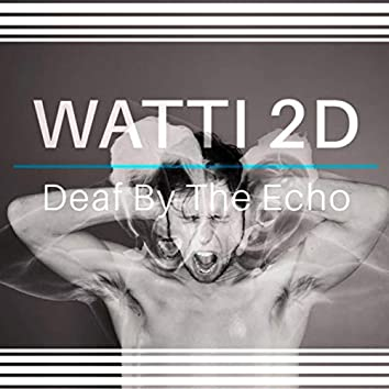 Deaf by the Echo