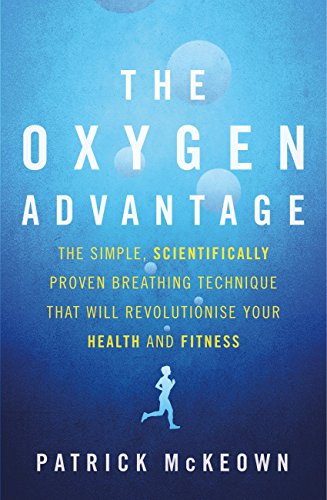 The Oxygen Advantage: The simple, scientifically proven breathing technique that will revolutionise your health and fitness (English Edition)