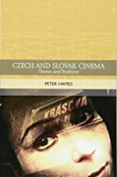 Czech and Slovak Cinema: Theme and Tradition (Traditions in World Cinema)