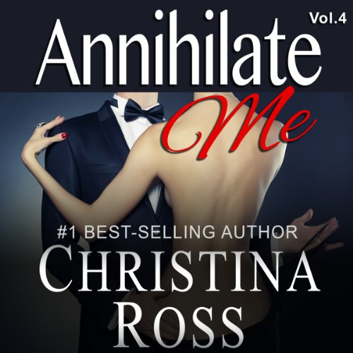 Annihilate Me, Vol. 4                   By:                                                                                                                                 Christina Ross                               Narrated by:                                                                                                                                 Reba Buhr                      Length: 4 hrs and 56 mins     74 ratings     Overall 4.3