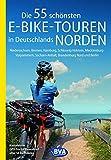 Die 55 schönsten E-Bike-Touren in Deutschlands Norden: Niedersachsen, Bremen, Hamburg,...