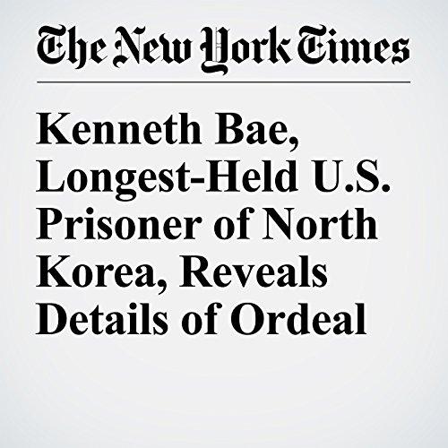 Kenneth Bae, Longest-Held U.S. Prisoner of North Korea, Reveals Details of Ordeal cover art