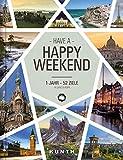 Happy Weekend: 1 Jahr – 52 Ziele in ganz Europa (KUNTH Bildband: Nachschlagewerke)