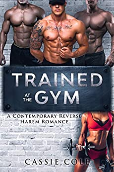 Trained At The Gym: A Contemporary Reverse Harem Romance by [Cassie Cole]