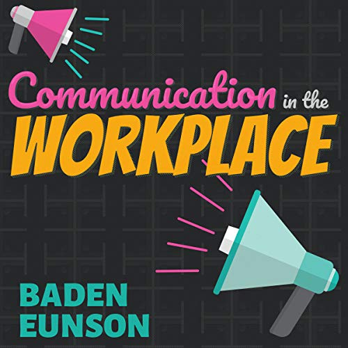 Communication in the Workplace                   Written by:                                                                                                                                 Baden Eunson                               Narrated by:                                                                                                                                 Danny Campbell                      Length: 3 hrs and 54 mins     Not rated yet     Overall 0.0