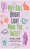 Why Does Bright Light Make You Sneeze?: Over 150 Curious Questions and Intriguing Answers...