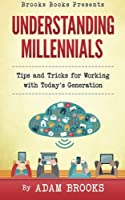 Understanding Millennials: A guide to working with todays generation (Brooks Books)