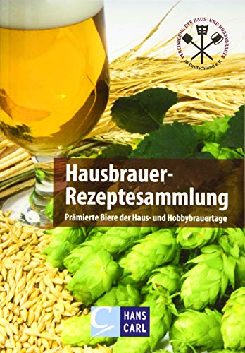 Hausbrauer-Rezeptesammlung: Prämierte Biere der Haus- und Hobbybrauertage