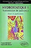 Hydrostatique, tome 1 - Transmission de puissance, cours et applications